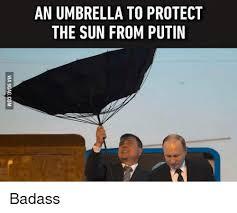 Badass Memes - an umbrella to protect the sun from putin badass meme on