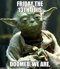 Friday The 13 Meme - star wars yoda meme imgflip