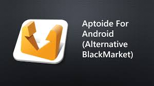 android market app aptoide android black market alternative app