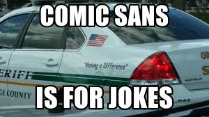 Comic Sans Meme - comic sans is for jokes comic sans police cruiser meme generator