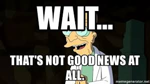 Good News Meme - wait that s not good news at all hubert farnsworth good news