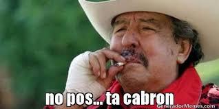Funny Memes In Spanish - esta cabron no pos ta cabron ta cabron generador memes