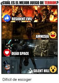 Dead Space Meme - ccuales el meuor juego de terror residentevil amnesia dead space