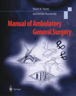 Atlas Of General Surgery Manual Of Ambulatory General Surgery A Step By Step Guide