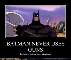 Batman Funny Meme - batman never uses guns very demotivational demotivational