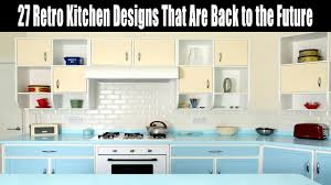 Retro Kitchen Designs by 27 Retro Kitchen Designs That Are Back To The Future Youtube