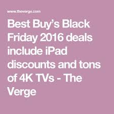 best black friday deals 2016 for ipad best buy u0027s black friday 2016 deals include ipad discounts and tons