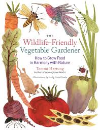 the wildlife friendly vegetable gardener how to grow food in