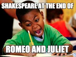 The Meme Generator - meme creator shakespeare at the end of romeo and juliet meme