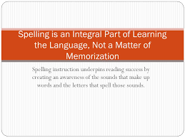 spelling is an integral part of learning the language not a