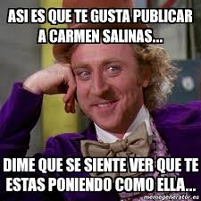 Carmen Salinas Meme Generator - meme willy wonka asi es que te gusta publicar a carmen salinas