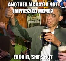 Mckayla Is Not Impressed Meme - another mckayla not impressed meme fuck it she s hot upvote