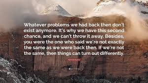 Love Second Chance Quotes by Michelle Madow Quote U201cwhatever Problems We Had Back Then Don U0027t
