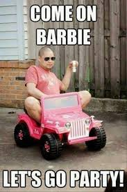 Girls Night Out Meme - come on barbie let s go party picture quotes