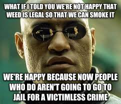 Legalize Weed Meme - my coworker called me a pothead because im happy that colorado