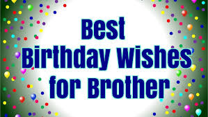 Happy Birthday Wishes To Images Best Birthday Wishes For Brother Happy Birthday Brother Youtube