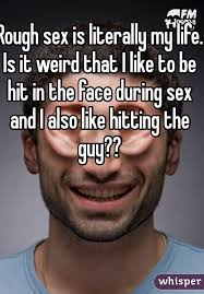 Rough Sex Meme - sex is literally my life is it weird that i like to be hit in the