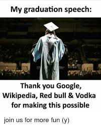 Wikipedia Donation Meme - my graduation speech thank you google wikipedia red bull vodka for