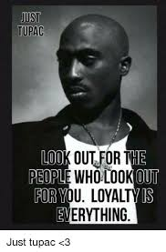 Look Out Meme - just tupac lookout for the people who look out for you loyalty is