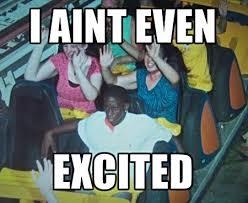 Roller Coaster Meme - yaawwwn meme by jrizzle53 memedroid