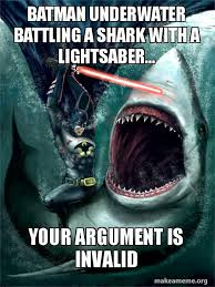 Your Argument Is Invalid Meme - batman underwater battling a shark with a lightsaber your