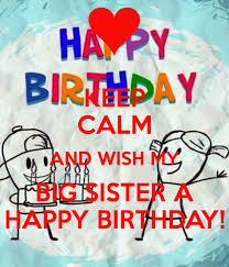 Happy Birthday Wishes To Big 58 Happy Birthday Big Sister