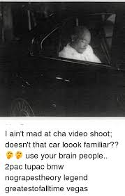 I Aint Mad At Cha Meme - i ain t mad at cha video shoot doesn t that car loook familiar