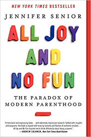all joy and no fun the paradox of modern parenthood jennifer