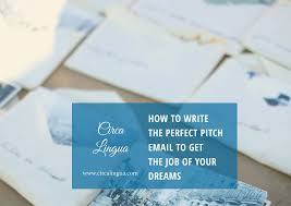 how to write the paper how to write the perfect pitch email to get the job of your dreams how to write the perfect pitch email to get the job of your dreams