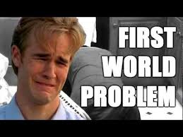 1st World Problems Meme - something bad thursdays 77 complaining about 1st world problems