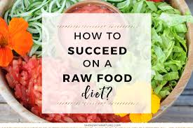 how to succeed on a raw food diet shine with nature