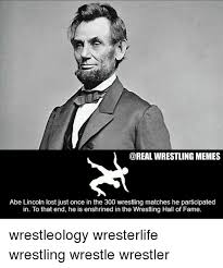 Abraham Lincoln Meme - wrestling memes abe lincoln lost just once in the 300 wrestling