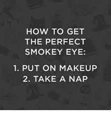 Smokey The Bear Meme Generator - how to get the perfect smokey eye 1 put on makeup 2 take a nap
