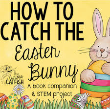 easter bunny book how to catch the easter bunny book companion and stem challenge