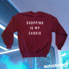 shopping is my cardio sweatshirt outsider