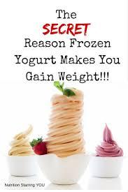 the secret reason frozen yogurt makes you gain weight nutrition