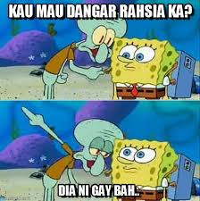 Meme Spongebob Indonesia - kau mau dangar rahsia ka talk to spongebob meme on memegen