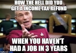 Income Tax Meme - picard wtf meme imgflip