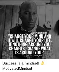 Memes About Change - motivatedmindset change your mind and it will change your life if