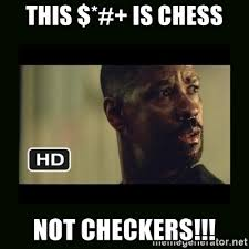 Training Day Meme - this is chess not checkers alonzo training day meme