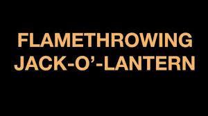 flamethrower jack o u0027 lantern