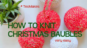 how to knit christmas baubles balls ornaments teomakes youtube