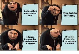 Dispicable Me Memes - 4 months 7 months despicable me meme on sizzle