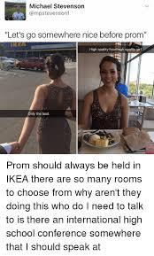 Prom Meme - michael stevenson let s go somewhere nice before prom ikea high