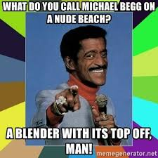 Nude Beach Meme - what do you call michael begg on a nude beach a blender with its