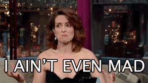 Ain T Even Mad Meme - 22 notes i ain t even mad tina fey tina shrug no nope gif whatever