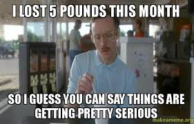Getting Lost Meme - i lost 5 pounds this month so i guess you can say things are getting