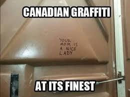 Graffiti Meme - we need to talk about the graffiti in canada guys