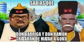 Meme Don Ramon - sabias que don barriga y don ramon dtrataron de maar a goku meme