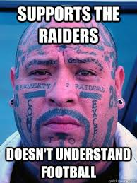 Funny Raider Memes - supports the raiders doesn t understand football average raider